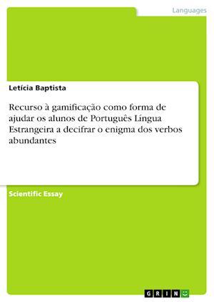 Bog, paperback Recurso a Gamificacao Como Forma de Ajudar OS Alunos de Portugues Lingua Estrangeira a Decifrar O Enigma DOS Verbos Abundantes af Leticia Baptista