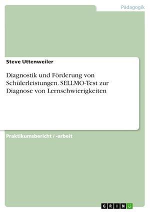 Diagnostik Und Forderung Von Schulerleistungen. Sellmo-Test Zur Diagnose Von Lernschwierigkeiten af Steve Uttenweiler