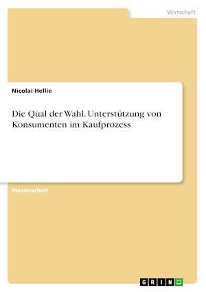 Bog, paperback Die Qual Der Wahl. Unterstutzung Von Konsumenten Im Kaufprozess af Nicolai Hellie
