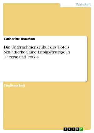 Die Unternehmenskultur Des Hotels Schindlerhof. Eine Erfolgsstrategie in Theorie Und Praxis af Catherine Bouchon
