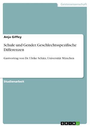 Schule Und Gender. Geschlechtsspezifische Differenzen af Anja Giffey