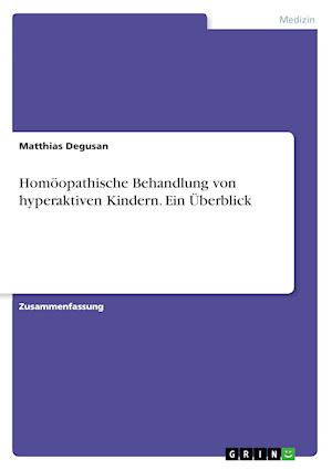 Homoopathische Behandlung Von Hyperaktiven Kindern. Ein Uberblick af Matthias Degusan