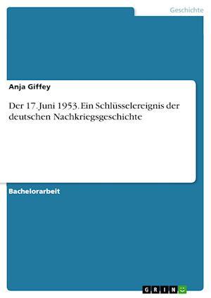 Der 17. Juni 1953. Ein Schlusselereignis Der Deutschen Nachkriegsgeschichte af Anja Giffey