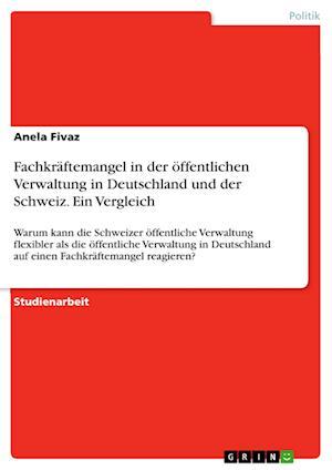 Bog, paperback Fachkraftemangel in Der Offentlichen Verwaltung in Deutschland Und Der Schweiz. Ein Vergleich af Anela Fivaz