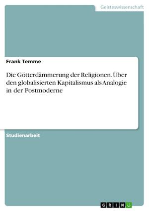 Die Gotterdammerung Der Religionen. Uber Den Globalisierten Kapitalismus ALS Analogie in Der Postmoderne af Frank Temme