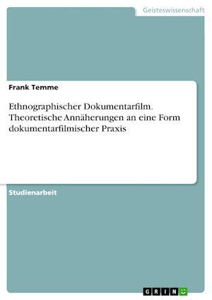 Ethnographischer Dokumentarfilm. Theoretische Annaherungen an Eine Form Dokumentarfilmischer Praxis af Frank Temme