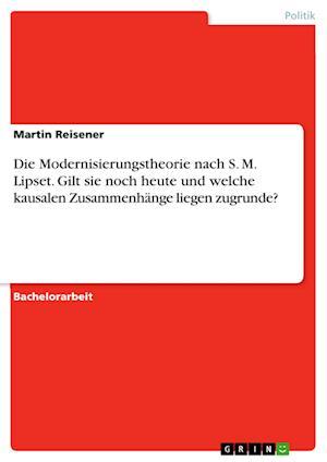 Bog, paperback Die Modernisierungstheorie Nach S. M. Lipset. Gilt Sie Noch Heute Und Welche Kausalen Zusammenhange Liegen Zugrunde? af Martin Reisener