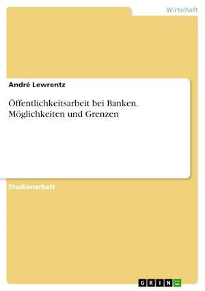Bog, paperback Offentlichkeitsarbeit Bei Banken. Moglichkeiten Und Grenzen af Andre Lewrentz