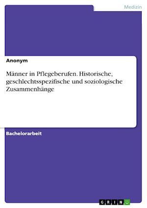 Bog, paperback Manner in Pflegeberufen. Historische, Geschlechtsspezifische Und Soziologische Zusammenhange af Anonym