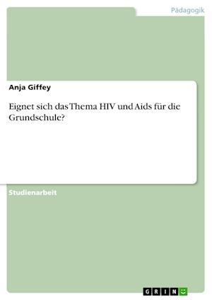 Bog, paperback Eignet Sich Das Thema HIV Und AIDS Fur Die Grundschule? af Anja Giffey