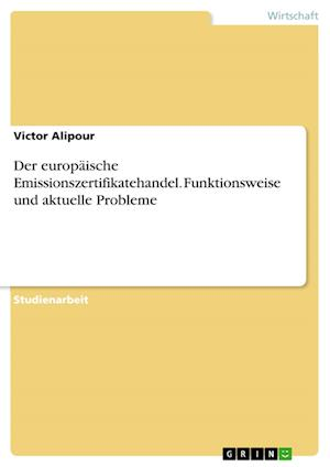 Bog, paperback Der Europaische Emissionszertifikatehandel. Funktionsweise Und Aktuelle Probleme af Victor Alipour