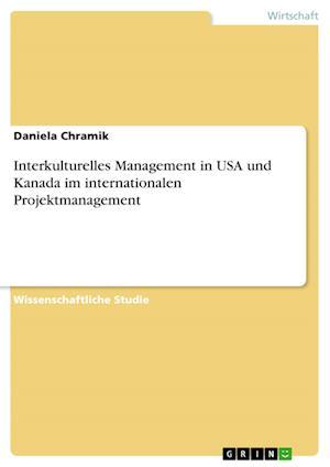 Bog, paperback Interkulturelles Management in USA Und Kanada Im Internationalen Projektmanagement af Daniela Chramik
