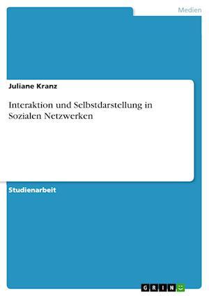 Bog, paperback Interaktion Und Selbstdarstellung in Sozialen Netzwerken af Juliane Kranz
