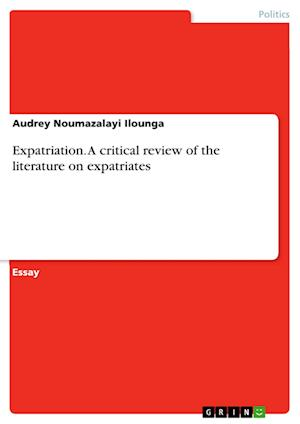 Bog, paperback Expatriation. a Critical Review of the Literature on Expatriates af Audrey Noumazalayi Ilounga