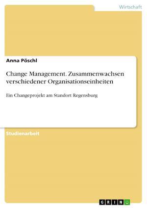 Bog, paperback Change Management. Zusammenwachsen Verschiedener Organisationseinheiten af Anna Poschl