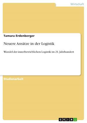 Neuere Ansatze in Der Logistik af Tamara Erdenberger