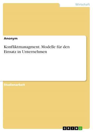 Bog, paperback Konfliktmanagment. Modelle Fur Den Einsatz in Unternehmen af Anonym