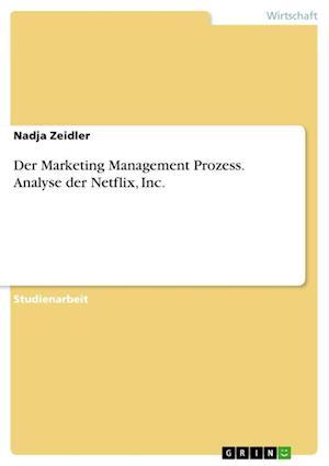 Der Marketing Management Prozess. Analyse Der Netflix, Inc. af Nadja Zeidler