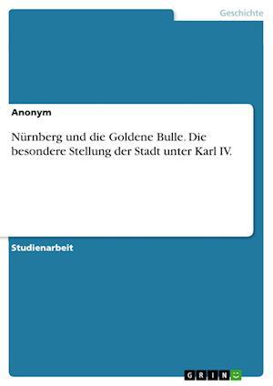 Bog, paperback Nurnberg Und Die Goldene Bulle. Die Besondere Stellung Der Stadt Unter Karl IV. af Anonym