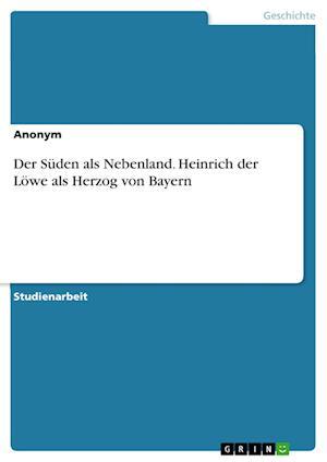 Bog, paperback Der Suden ALS Nebenland. Heinrich Der Lowe ALS Herzog Von Bayern af Anonym