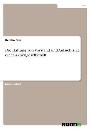 Bog, paperback Die Haftung Von Vorstand Und Aufsichtsrat Einer Aktiengesellschaft af Kerstin Diaz