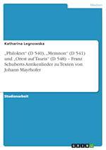Philoktet (D 540), Memnon (D 541) Und Orest Auf Tauris (D 548) - Franz Schuberts Antikenlieder Zu Texten Von Johann Mayrhofer