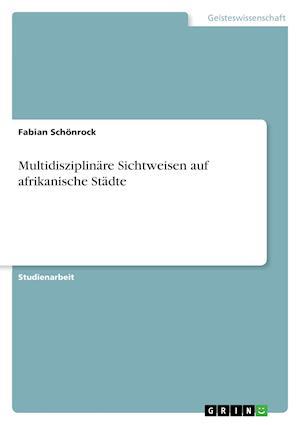 Bog, paperback Multidisziplinare Sichtweisen Auf Afrikanische Stadte af Fabian Schonrock