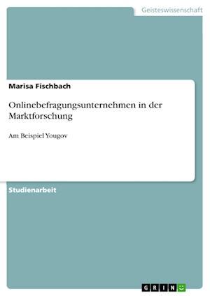 Bog, paperback Onlinebefragungsunternehmen in Der Marktforschung af Marisa Fischbach