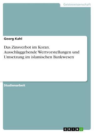 Bog, paperback Das Zinsverbot Im Koran. Ausschlaggebende Wertvorstellungen Und Umsetzung Im Islamischen Bankwesen af Georg Kahl