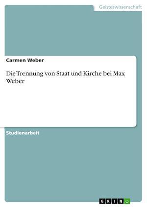 Bog, paperback Die Trennung Von Staat Und Kirche Bei Max Weber af Carmen Weber