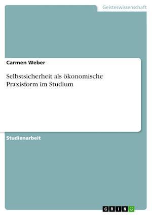 Bog, paperback Selbstsicherheit ALS Okonomische Praxisform Im Studium af Carmen Weber