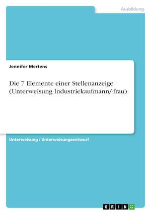 Bog, paperback Die 7 Elemente Einer Stellenanzeige (Unterweisung Industriekaufmann/-Frau) af Jennifer Mertens