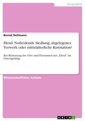 Bog, paperback Elend. Notleidende Siedlung, Abgelegenes Vorwerk Oder Mittelalterliche Raststation? af Bernd Hofmann