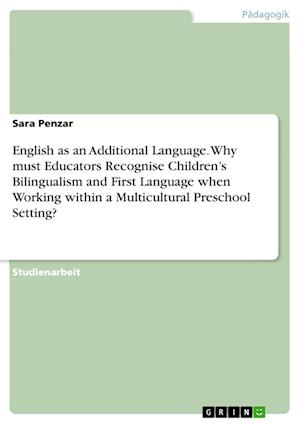 Bog, paperback English as an Additional Language. Why Must Educators Recognise Children'sbilingualism and First Language When Working Within a Multicultural Preschoo af Sara Penzar