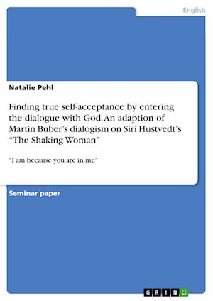 Bog, paperback Finding True Self-Acceptance by Entering the Dialogue with God. an Adaption of Martin Buber's Dialogism on Siri Hustvedt's