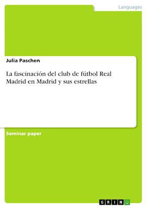 Bog, paperback La Fascinacion del Club de Futbol Real Madrid En Madrid y Sus Estrellas af Julia Paschen
