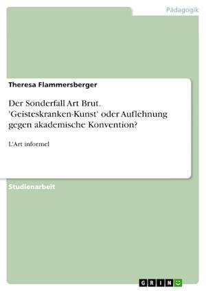 Bog, paperback Der Sonderfall Art Brut. 'Geisteskranken-Kunst' Oder Auflehnung Gegen Akademische Konvention? af Theresa Flammersberger