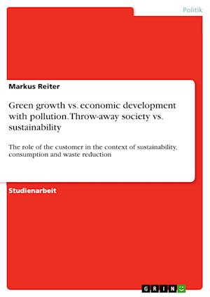 Bog, paperback Green Growth vs. Economic Development with Pollution. Throw-Away Society vs. Sustainability af Markus Reiter