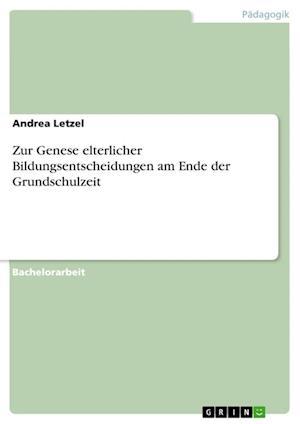 Bog, paperback Zur Genese Elterlicher Bildungsentscheidungen Am Ende Der Grundschulzeit af Andrea Letzel