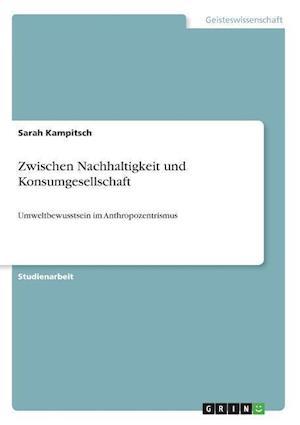 Bog, paperback Zwischen Nachhaltigkeit Und Konsumgesellschaft af Sarah Kampitsch