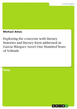 Bog, paperback Exploring the Concerns with Literary Histories and Literary Form Addressed in Garcia Marquez' Novel One Hundred Years of Solitude af Michael Amos