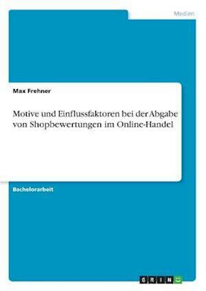 Bog, paperback Motive Und Einflussfaktoren Bei Der Abgabe Von Shopbewertungen Im Online-Handel af Max Frehner