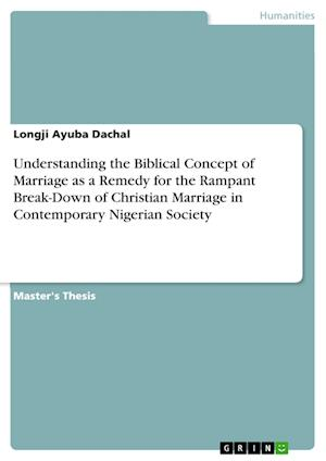 Bog, paperback Understanding the Biblical Concept of Marriage as a Remedy for the Rampant Break-Down of Christian Marriage in Contemporary Nigerian Society af Longji Ayuba Dachal