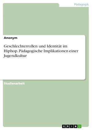 Bog, paperback Geschlechterrollen Und Identitat Im Hiphop. Padagogische Implikationen Einer Jugendkultur af Anonym