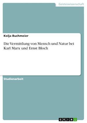 Bog, paperback Die Vermittlung Von Mensch Und Natur Bei Karl Marx Und Ernst Bloch af Kolja Buchmeier
