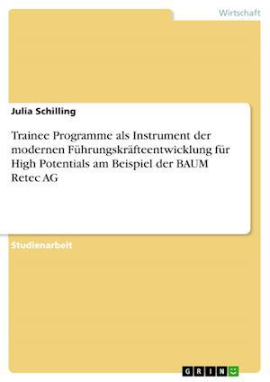 Bog, paperback Trainee Programme ALS Instrument Der Modernen Fuhrungskrafteentwicklung Fur High Potentials Am Beispiel Der Baum Retec AG af Julia Schilling