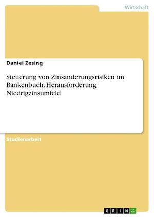 Bog, paperback Steuerung Von Zinsanderungsrisiken Im Bankenbuch. Herausforderung Niedrigzinsumfeld af Daniel Zesing