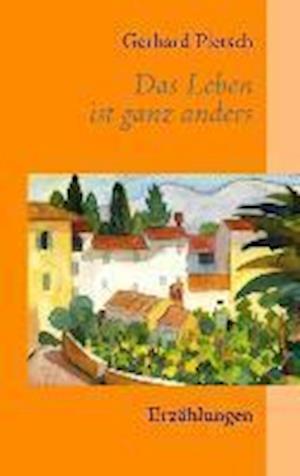 Das Leben Ist Ganz Anders af Gerhard Pietsch