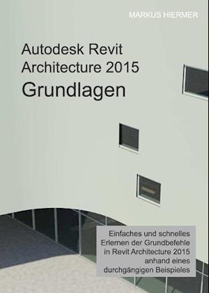Autodesk Revit Architecture 2015 Grundlagen af Markus Hiermer