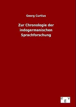 Zur Chronologie Der Indogermanischen Sprachforschung af Georg Curtius